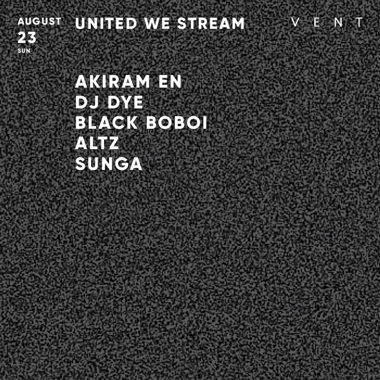 ヴァーチャルギグ<United We Stream>にVENTがキュレーターとして参加|イベントにAKIRAM EN、DJ DYE、BLACK BOBOI、ALTZ、SUNGAが出演 music200812-united-we-stream-1