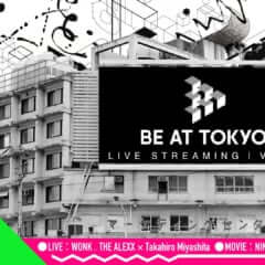 「BE AT TOKYO LIVE STREAMING」Vol. 1